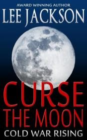 Curse The Moon: Cold War Rising
